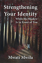 Strengthening Your Identity While the Shadow Is in Front of You by Mwati Mwila